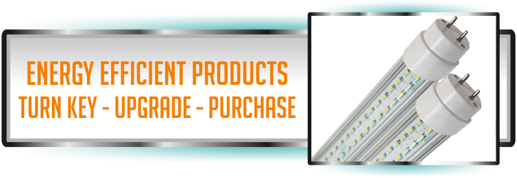 Energy Efficient Lighting Products and Services for providing a turn key, upgrade or purchasing of energy efficient products