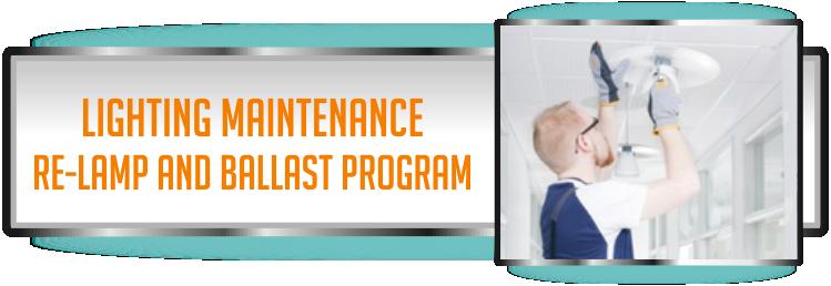 Lighting Maintenance Services for re-lamp or ballast maintenance programs.